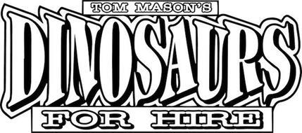TOM MASON'S DINOSAURS FOR HIRE