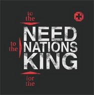TO THE NEED TO THE NATIONS FOR THE KING