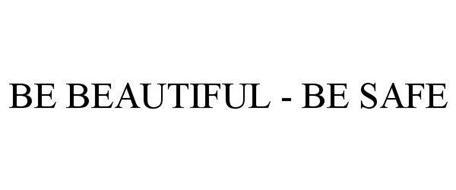 BE BEAUTIFUL - BE SAFE