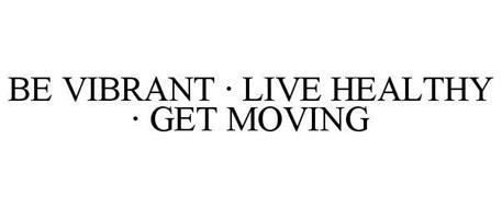 BE VIBRANT · LIVE HEALTHY · GET MOVING
