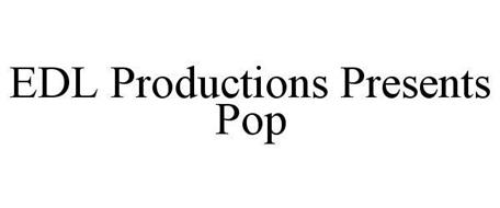 EDL PRODUCTIONS PRESENTS POP