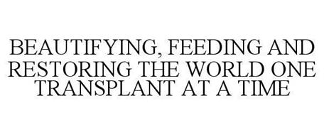 BEAUTIFYING, FEEDING AND RESTORING THE WORLD ONE TRANSPLANT AT A TIME