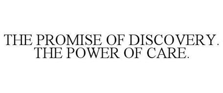 THE PROMISE OF DISCOVERY. THE POWER OF CARE.