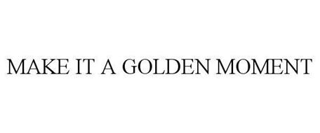 MAKE IT A GOLDEN MOMENT