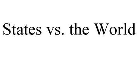 STATES VS. THE WORLD