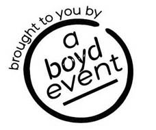 BROUGHT TO YOU BY A BOYD EVENT