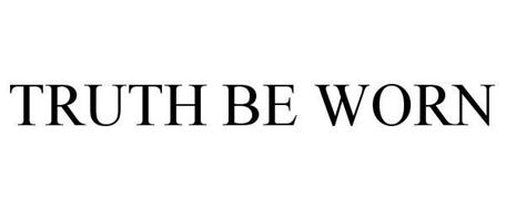 TRUTH BE WORN
