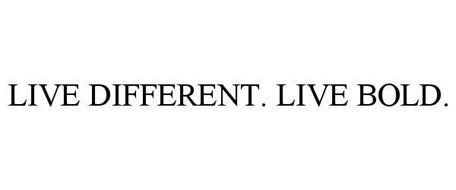 LIVE DIFFERENT. LIVE BOLD.