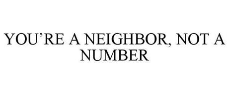 YOU'RE A NEIGHBOR, NOT A NUMBER