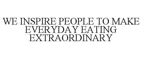 WE INSPIRE PEOPLE TO MAKE EVERYDAY EATING EXTRAORDINARY