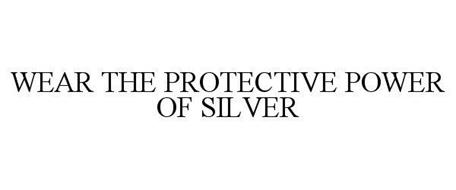 WEAR THE PROTECTIVE POWER OF SILVER