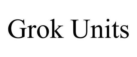 GROK UNITS