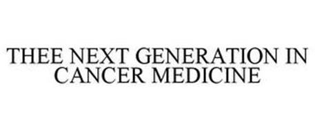 THE NEXT GENERATION IN CANCER MEDICINE
