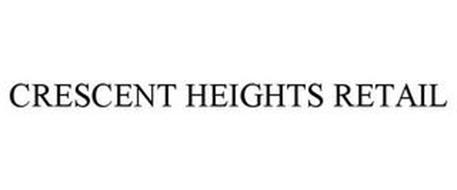 CRESCENT HEIGHTS RETAIL
