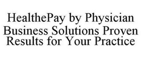 HEALTHEPAY BY PHYSICIAN BUSINESS SOLUTIONS PROVEN RESULTS FOR YOUR PRACTICE