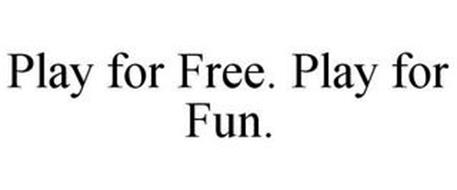 PLAY FOR FREE. PLAY FOR FUN.