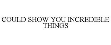 COULD SHOW YOU INCREDIBLE THINGS