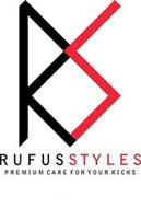 RS RUFUS STYLES PREMIUM CARE FOR YOUR KICKS