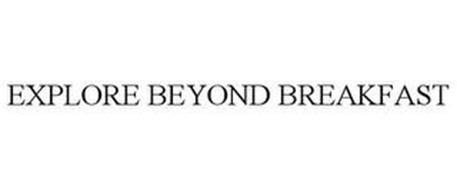 EXPLORE BEYOND BREAKFAST