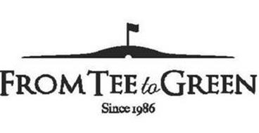 FROM TEE TO GREEN SINCE 1986