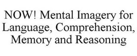 NOW! MENTAL IMAGERY FOR LANGUAGE, COMPREHENSION, MEMORY AND REASONING