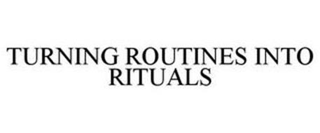 TURNING ROUTINES INTO RITUALS