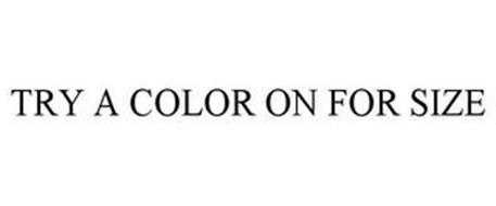 TRY A COLOR ON FOR SIZE