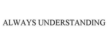 ALWAYS UNDERSTANDING