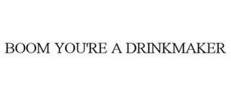 BOOM YOU'RE A DRINKMAKER