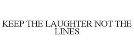 KEEP THE LAUGHTER NOT THE LINES