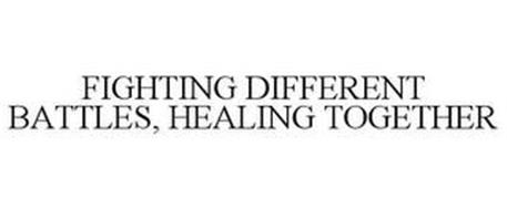 FIGHTING DIFFERENT BATTLES HEALING TOGETHER
