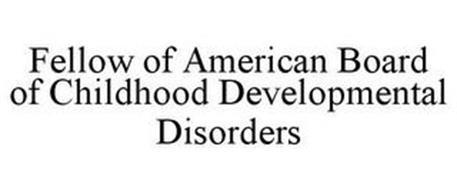 FELLOW OF AMERICAN BOARD OF CHILDHOOD DEVELOPMENTAL DISORDERS