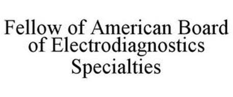 FELLOW OF AMERICAN BOARD OF ELECTRODIAGNOSTICS SPECIALTIES