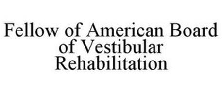 FELLOW OF AMERICAN BOARD OF VESTIBULAR REHABILITATION