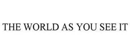 THE WORLD AS YOU SEE IT
