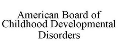 AMERICAN BOARD OF CHILDHOOD DEVELOPMENTAL DISORDERS