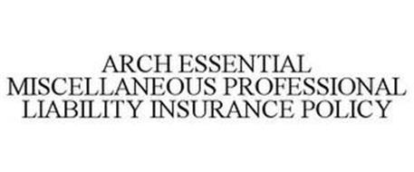 ARCH ESSENTIAL MISCELLANEOUS PROFESSIONAL LIABILITY INSURANCE POLICY