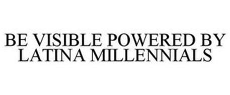 BE VISIBLE POWERED BY LATINA MILLENNIALS