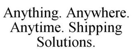 ANYTHING. ANYWHERE. ANYTIME. SHIPPING SOLUTIONS.