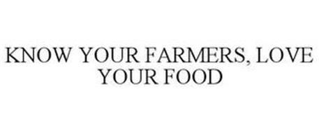 KNOW YOUR FARMERS, LOVE YOUR FOOD