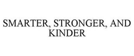SMARTER, STRONGER, AND KINDER