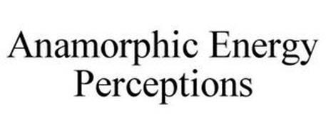 ANAMORPHIC ENERGY PERCEPTIONS