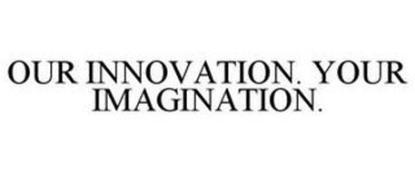 OUR INNOVATION. YOUR IMAGINATION.