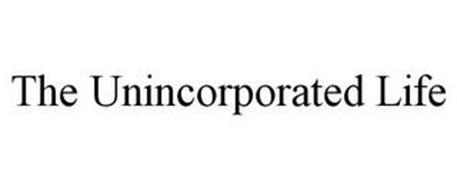THE UNINCORPORATED LIFE
