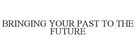 BRINGING YOUR PAST TO THE FUTURE