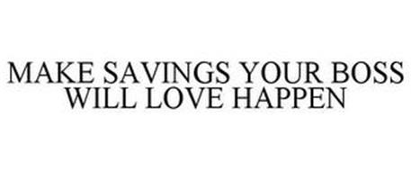 MAKE SAVINGS YOUR BOSS WILL LOVE HAPPEN