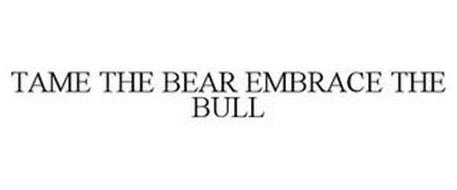 TAME THE BEAR EMBRACE THE BULL