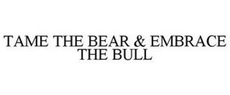 TAME THE BEAR & EMBRACE THE BULL