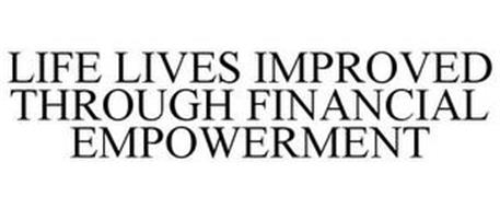 LIFE LIVES IMPROVED THROUGH FINANCIAL EMPOWERMENT