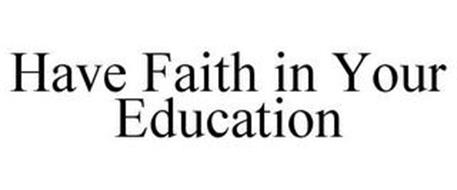 HAVE FAITH IN YOUR EDUCATION